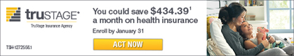 Trustage Insurance Agency you could save $434.39 a month on health insurance enroll by January 31